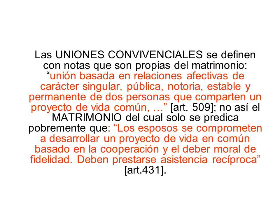 Las UNIONES CONVIVENCIALES se definen con notas que son propias del matrimonio:unión basada en relaciones afectivas de carácter singular, pública, not