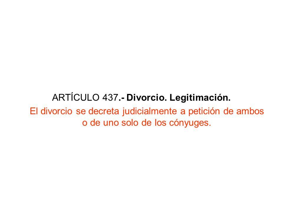 ARTÍCULO 437.- Divorcio. Legitimación. El divorcio se decreta judicialmente a petición de ambos o de uno solo de los cónyuges.