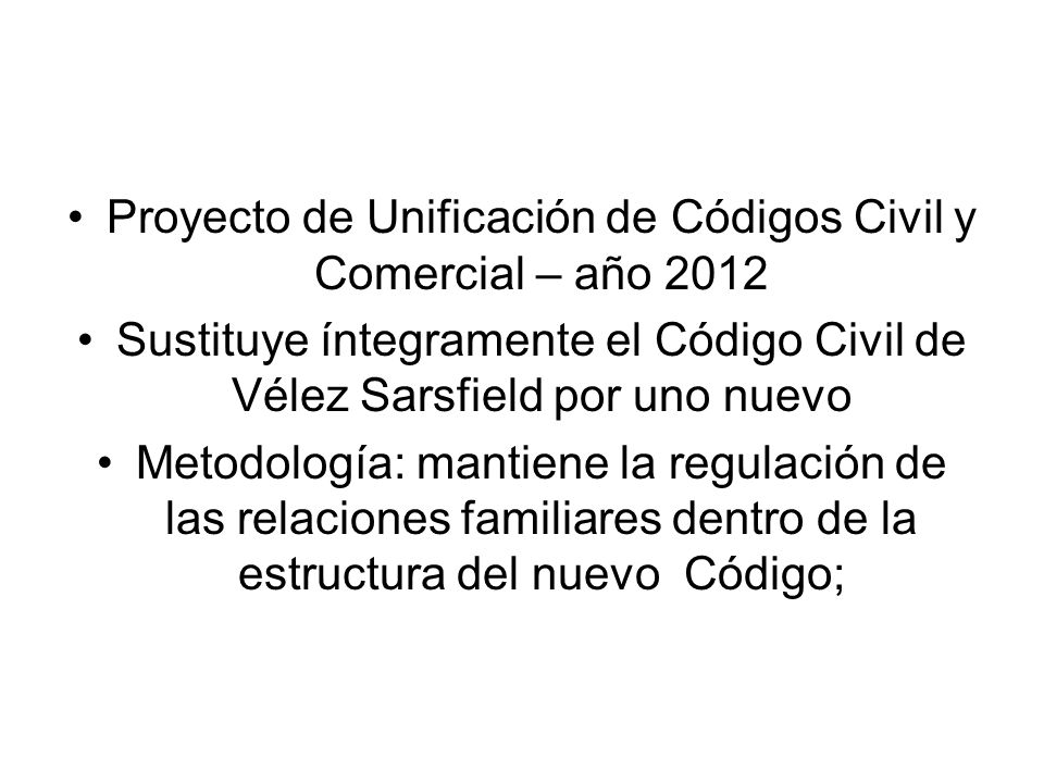 Proyecto de Unificación de Códigos Civil y Comercial – año 2012 Sustituye íntegramente el Código Civil de Vélez Sarsfield por uno nuevo Metodología: m