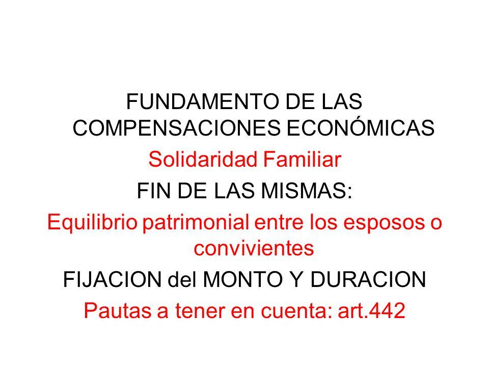 FUNDAMENTO DE LAS COMPENSACIONES ECONÓMICAS Solidaridad Familiar FIN DE LAS MISMAS: Equilibrio patrimonial entre los esposos o convivientes FIJACION d