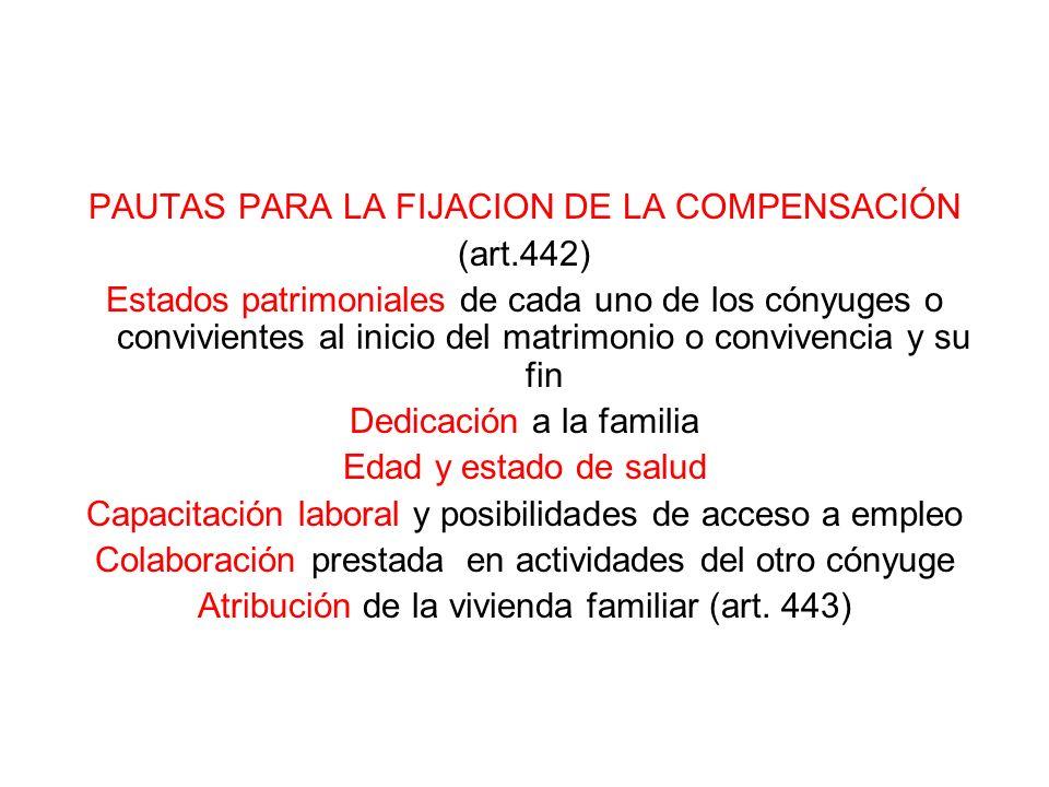PAUTAS PARA LA FIJACION DE LA COMPENSACIÓN (art.442) Estados patrimoniales de cada uno de los cónyuges o convivientes al inicio del matrimonio o convi