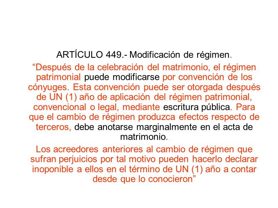 ARTÍCULO 449.- Modificación de régimen. Después de la celebración del matrimonio, el régimen patrimonial puede modificarse por convención de los cónyu