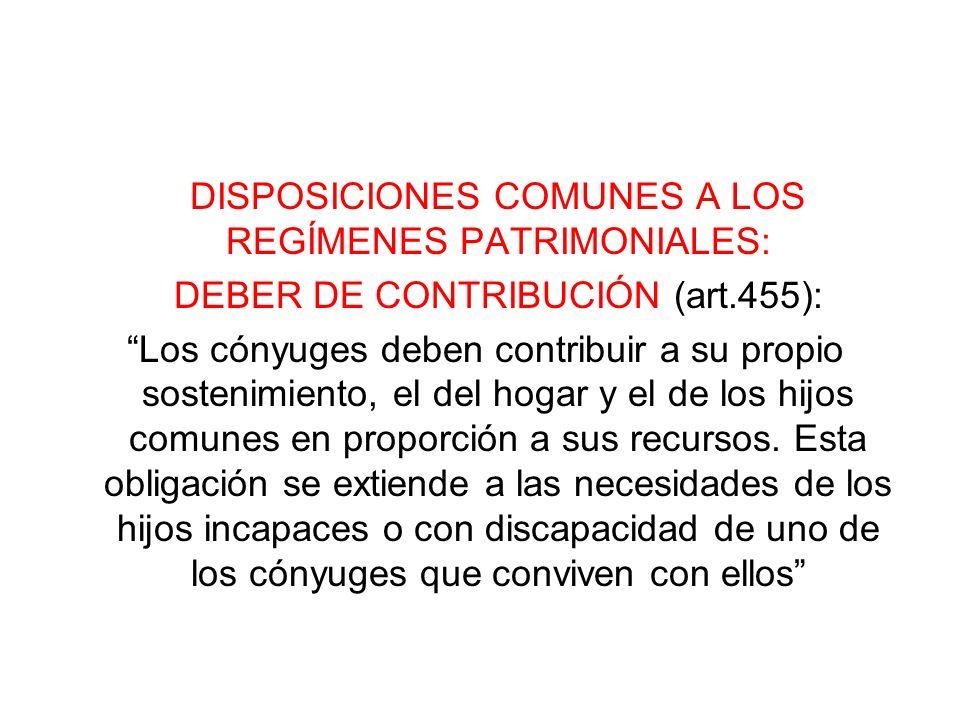 DISPOSICIONES COMUNES A LOS REGÍMENES PATRIMONIALES: DEBER DE CONTRIBUCIÓN (art.455): Los cónyuges deben contribuir a su propio sostenimiento, el del