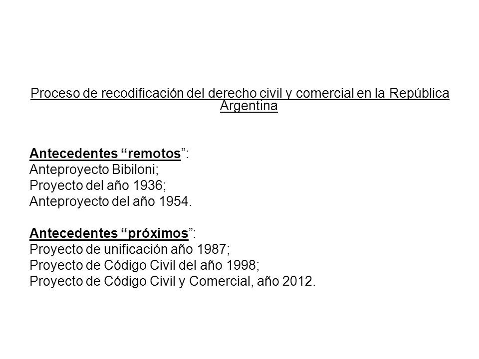 Proceso de recodificación del derecho civil y comercial en la República Argentina Antecedentes remotos: Anteproyecto Bibiloni; Proyecto del año 1936;