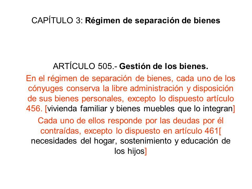CAPÍTULO 3: Régimen de separación de bienes ARTÍCULO 505.- Gestión de los bienes. En el régimen de separación de bienes, cada uno de los cónyuges cons