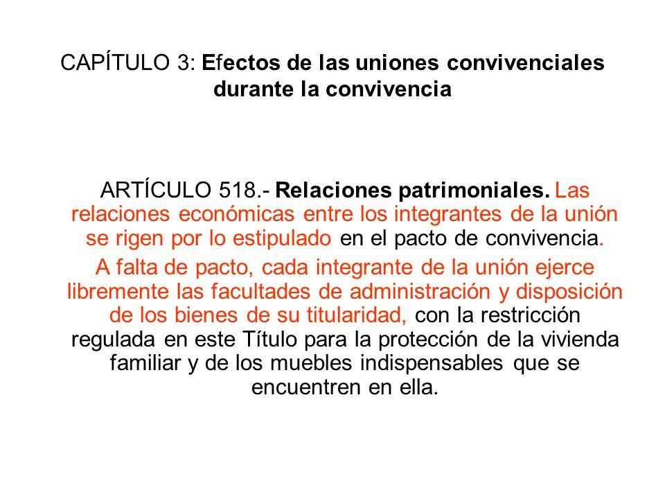 CAPÍTULO 3: Efectos de las uniones convivenciales durante la convivencia ARTÍCULO 518.- Relaciones patrimoniales. Las relaciones económicas entre los