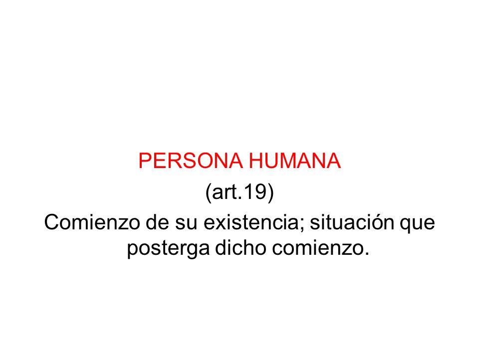 PERSONA HUMANA (art.19) Comienzo de su existencia; situación que posterga dicho comienzo.