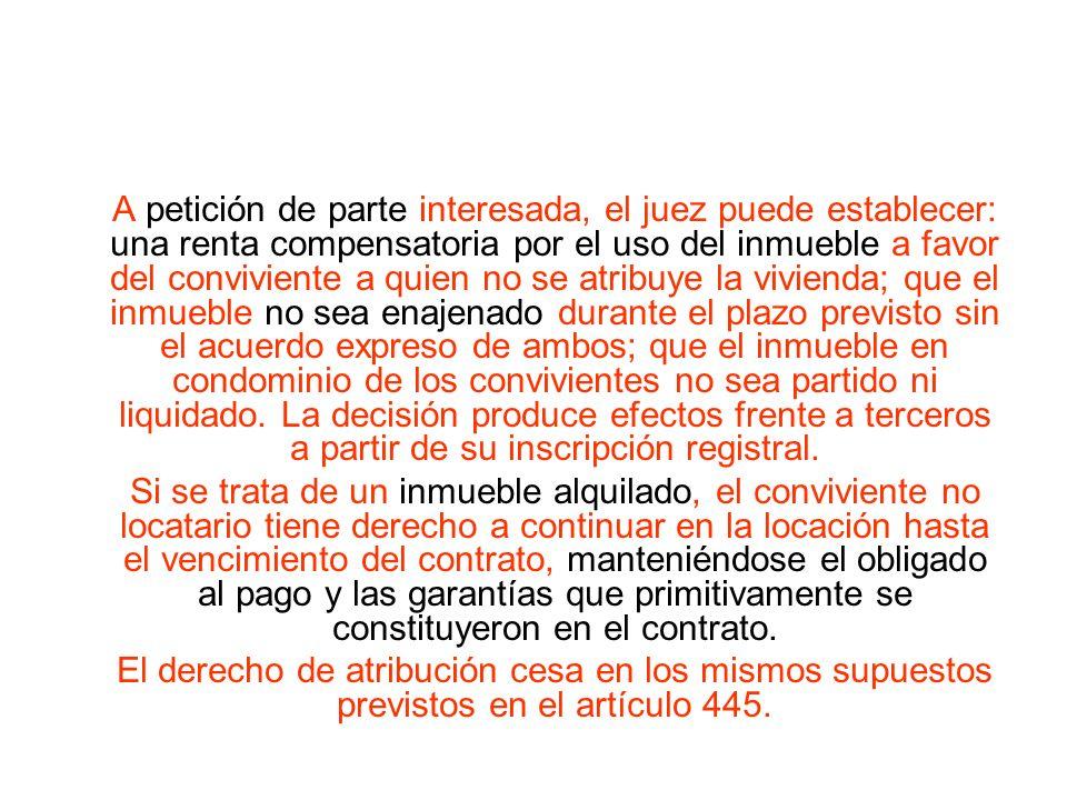 A petición de parte interesada, el juez puede establecer: una renta compensatoria por el uso del inmueble a favor del conviviente a quien no se atribu