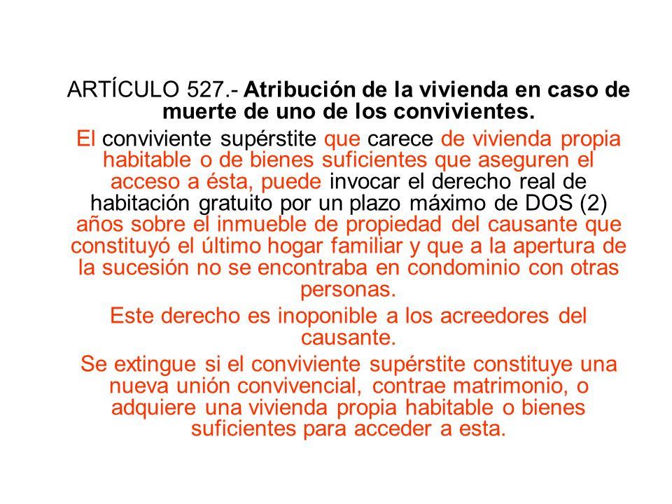 ARTÍCULO 527.- Atribución de la vivienda en caso de muerte de uno de los convivientes. El conviviente supérstite que carece de vivienda propia habitab