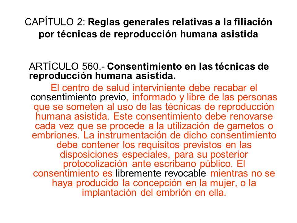 CAPÍTULO 2: Reglas generales relativas a la filiación por técnicas de reproducción humana asistida ARTÍCULO 560.- Consentimiento en las técnicas de re