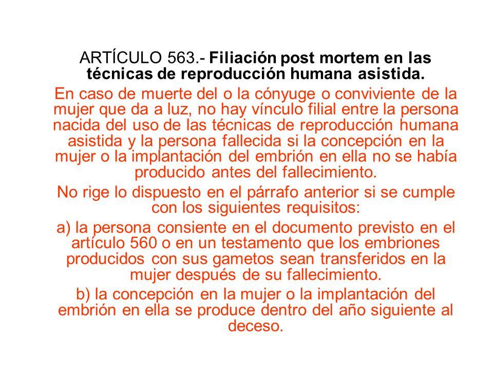 ARTÍCULO 563.- Filiación post mortem en las técnicas de reproducción humana asistida. En caso de muerte del o la cónyuge o conviviente de la mujer que