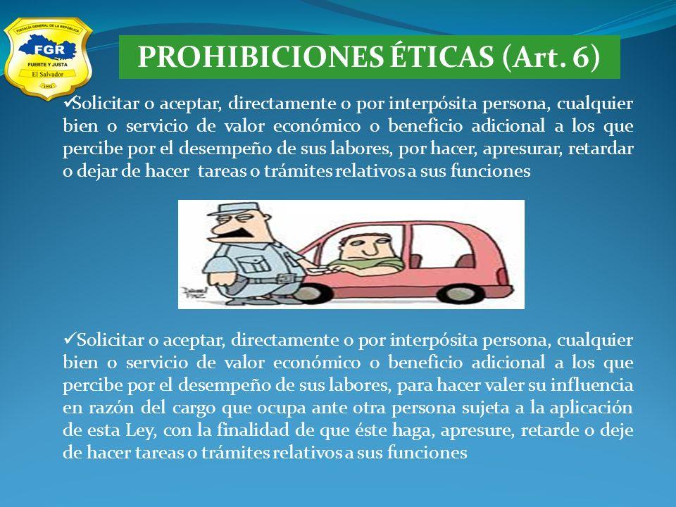 PROHIBICIONES ÉTICAS (Art. 6) Solicitar o aceptar, directamente o por interpósita persona, cualquier bien o servicio de valor económico o beneficio ad