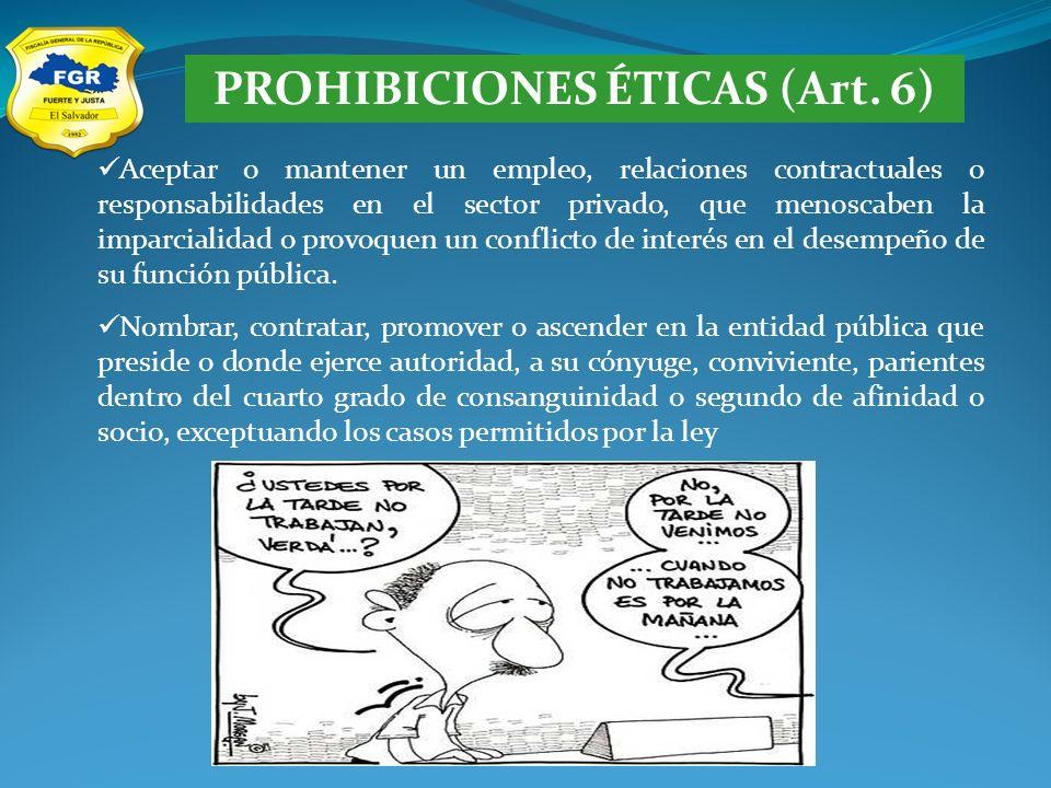 PROHIBICIONES ÉTICAS (Art. 6) Aceptar o mantener un empleo, relaciones contractuales o responsabilidades en el sector privado, que menoscaben la impar