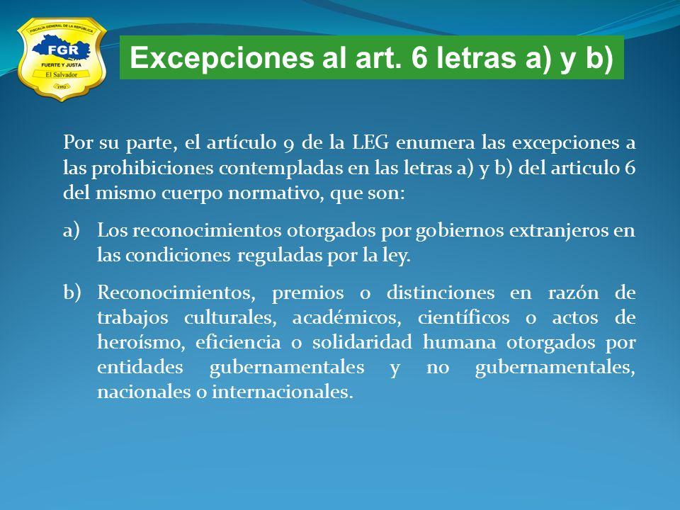 Excepciones al art. 6 letras a) y b) Por su parte, el artículo 9 de la LEG enumera las excepciones a las prohibiciones contempladas en las letras a) y