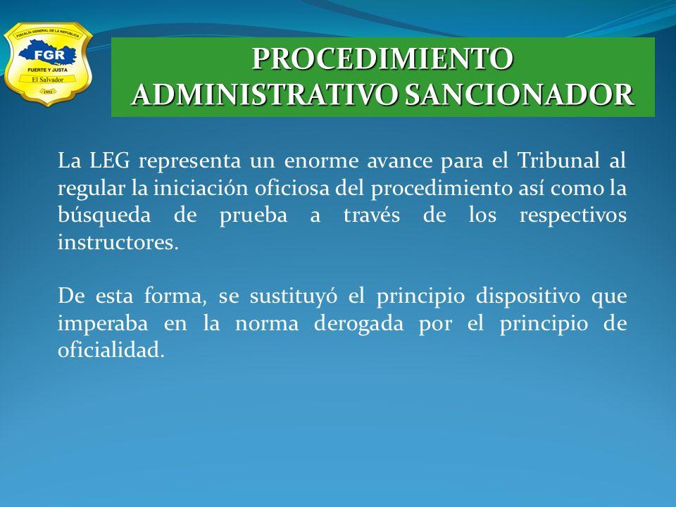 PROCEDIMIENTO ADMINISTRATIVO SANCIONADOR La LEG representa un enorme avance para el Tribunal al regular la iniciación oficiosa del procedimiento así como la búsqueda de prueba a través de los respectivos instructores.