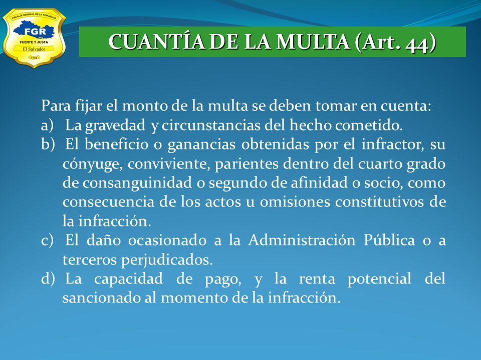 CUANTÍA DE LA MULTA (Art. 44) Para fijar el monto de la multa se deben tomar en cuenta: a)La gravedad y circunstancias del hecho cometido. b)El benefi