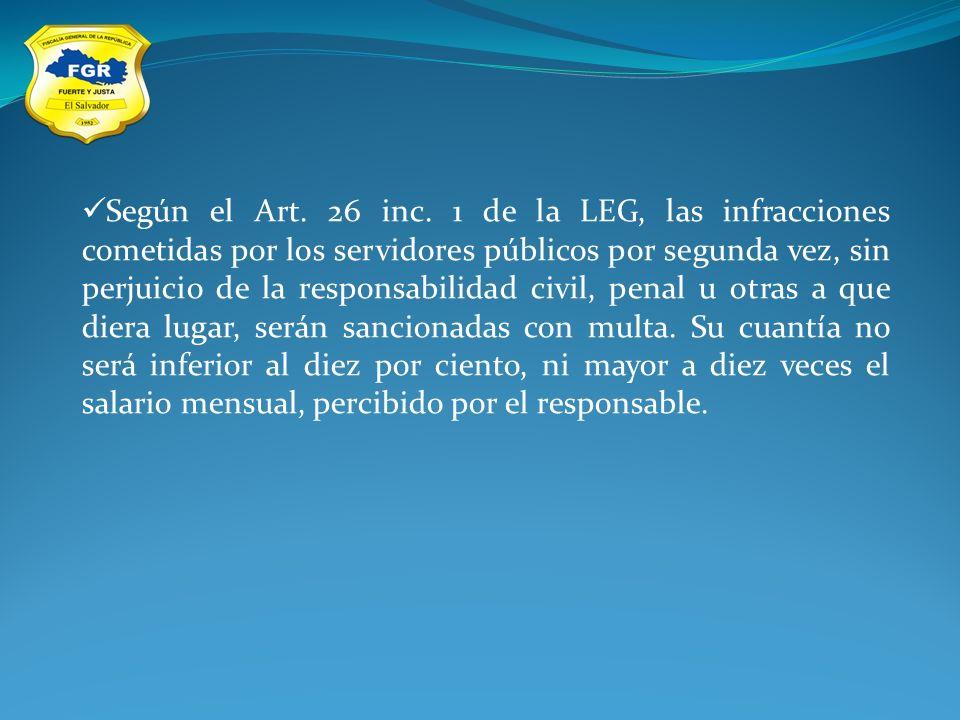 Según el Art. 26 inc. 1 de la LEG, las infracciones cometidas por los servidores públicos por segunda vez, sin perjuicio de la responsabilidad civil,