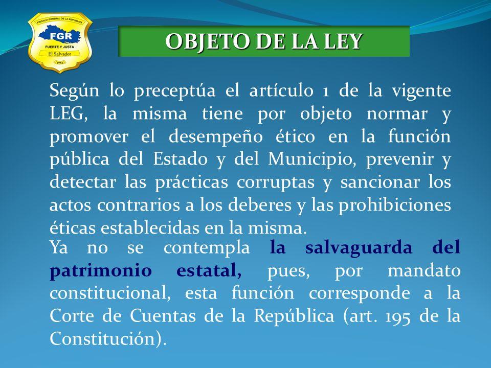 OBJETO DE LA LEY Según lo preceptúa el artículo 1 de la vigente LEG, la misma tiene por objeto normar y promover el desempeño ético en la función públ