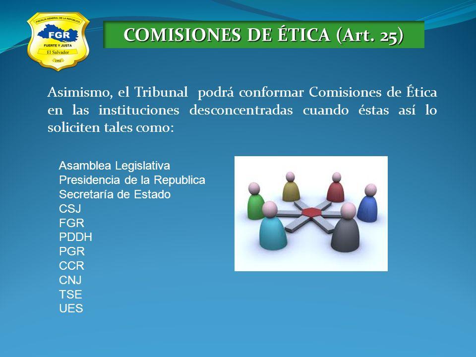 COMISIONES DE ÉTICA (Art. 25) Asimismo, el Tribunal podrá conformar Comisiones de Ética en las instituciones desconcentradas cuando éstas así lo solic
