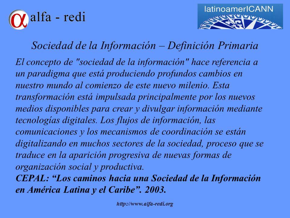 http://www.alfa-redi.org Sociedad de la Información – Definición Primaria El concepto de sociedad de la información hace referencia a un paradigma que está produciendo profundos cambios en nuestro mundo al comienzo de este nuevo milenio.