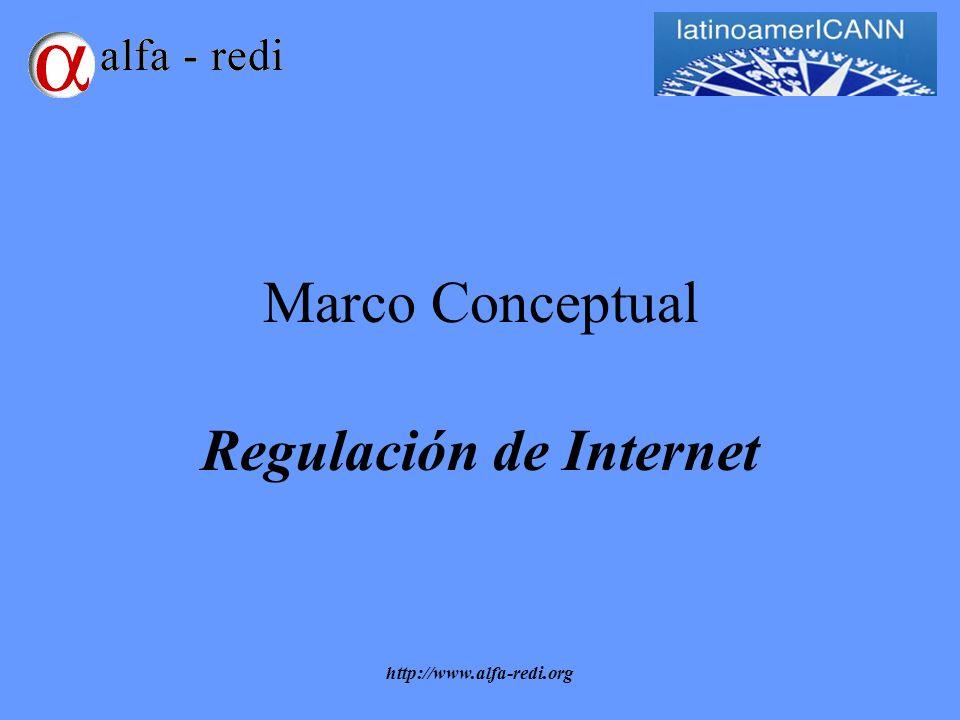http://www.alfa-redi.org Marco Conceptual Regulación de Internet