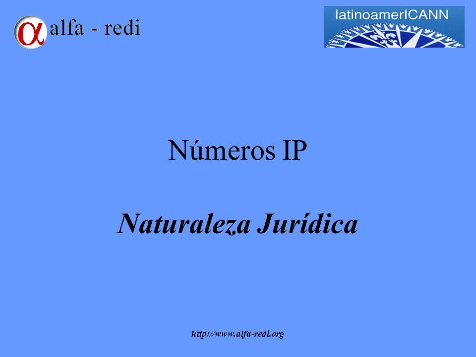 http://www.alfa-redi.org Naturaleza Jurídica del Número IP (I) Pregunta Primaria –¿Cuál es la naturaleza jurídica de los números ip.