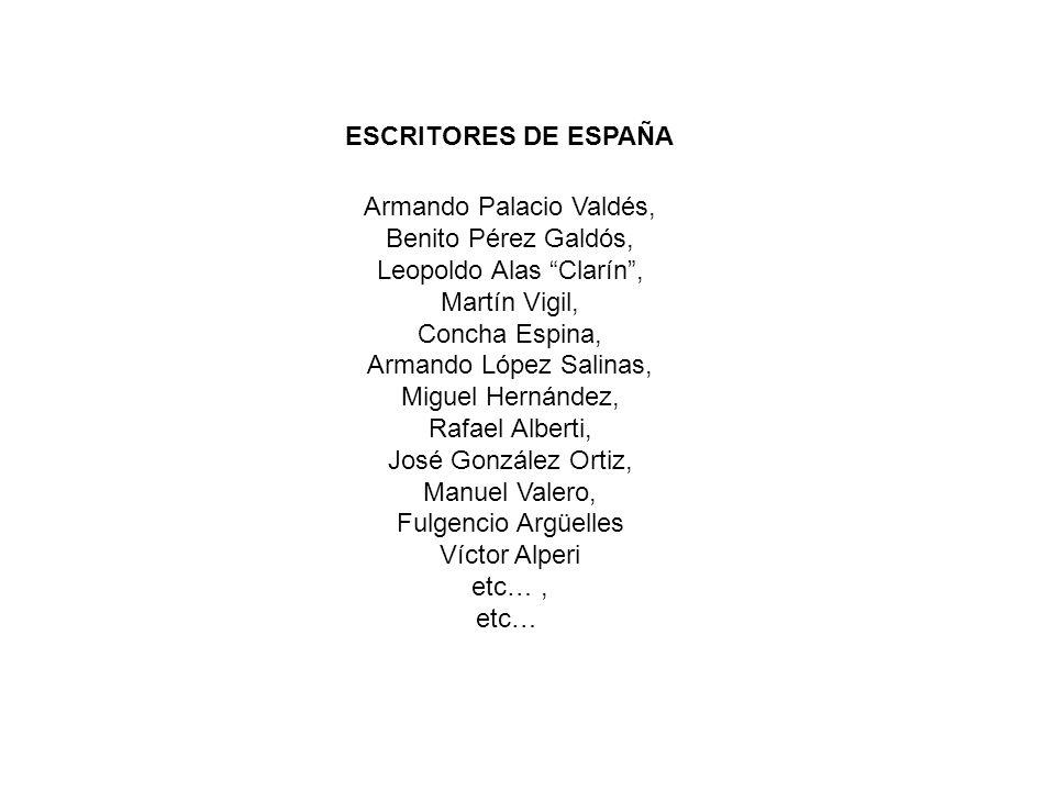 Armando Palacio Valdés, Benito Pérez Galdós, Leopoldo Alas Clarín, Martín Vigil, Concha Espina, Armando López Salinas, Miguel Hernández, Rafael Albert