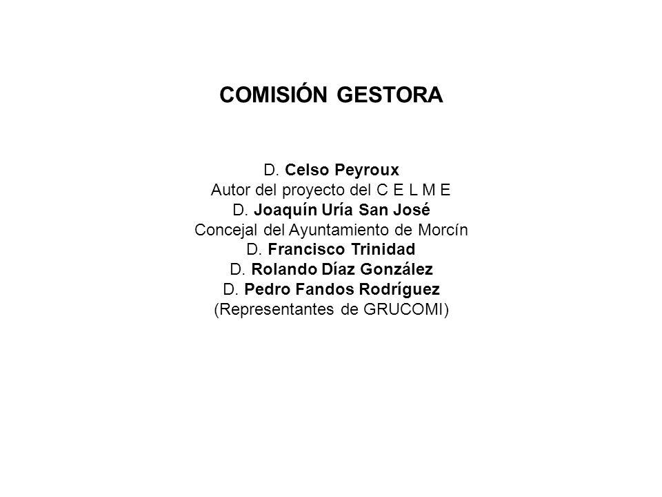 COMISIÓN GESTORA D. Celso Peyroux Autor del proyecto del C E L M E D. Joaquín Uría San José Concejal del Ayuntamiento de Morcín D. Francisco Trinidad
