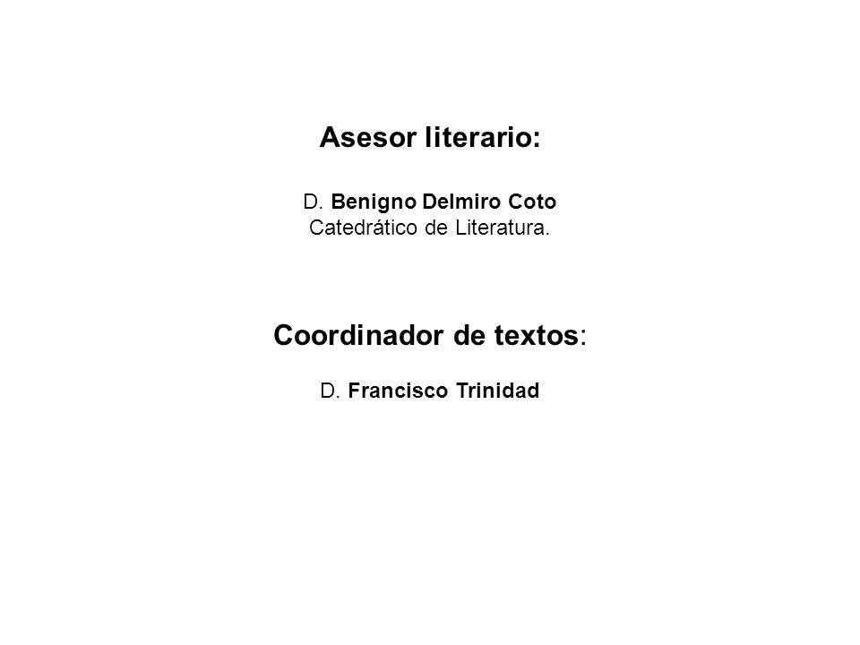Asesor literario: D. Benigno Delmiro Coto Catedrático de Literatura. Coordinador de textos: D. Francisco Trinidad