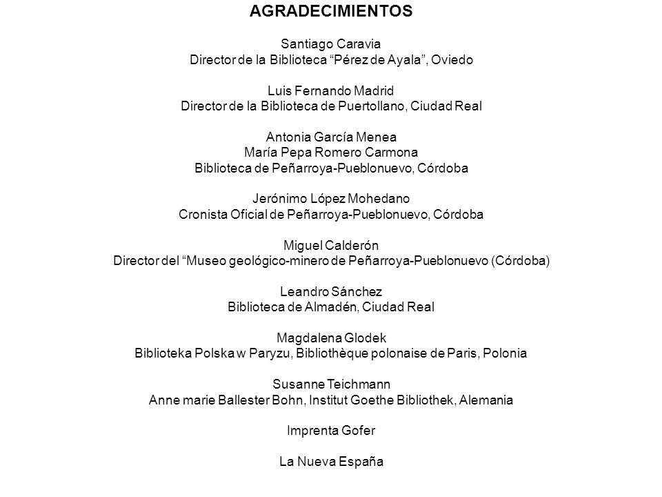AGRADECIMIENTOS Santiago Caravia Director de la Biblioteca Pérez de Ayala, Oviedo Luis Fernando Madrid Director de la Biblioteca de Puertollano, Ciuda
