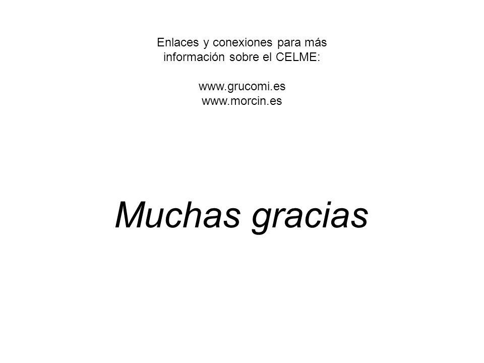 Enlaces y conexiones para más información sobre el CELME: www.grucomi.es www.morcin.es Muchas gracias
