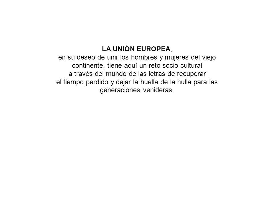 LA UNIÓN EUROPEA, en su deseo de unir los hombres y mujeres del viejo continente, tiene aquí un reto socio-cultural a través del mundo de las letras d
