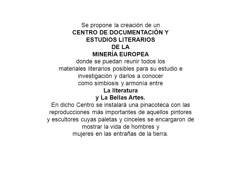 Se propone la creación de un CENTRO DE DOCUMENTACIÓN Y ESTUDIOS LITERARIOS DE LA MINERÍA EUROPEA donde se puedan reunir todos los materiales literario