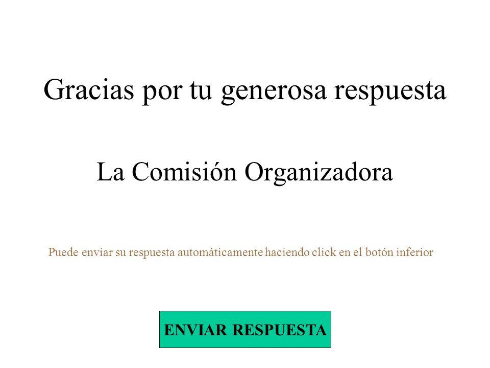 Gracias por tu generosa respuesta La Comisión Organizadora ENVIAR RESPUESTA Puede enviar su respuesta automáticamente haciendo click en el botón inferior
