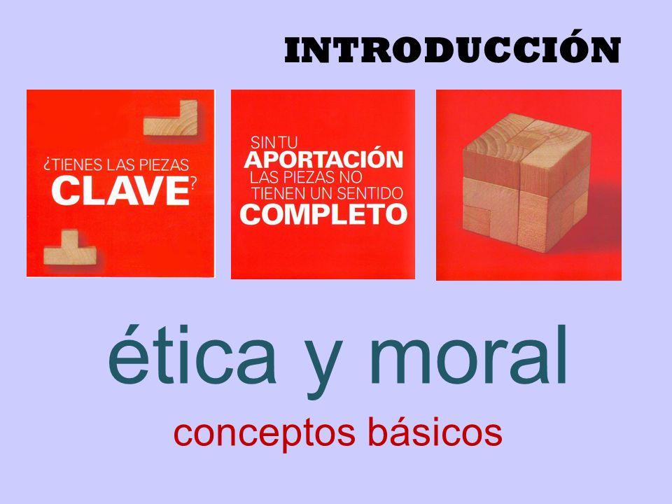 INTRODUCCIÓN ética y moral conceptos básicos