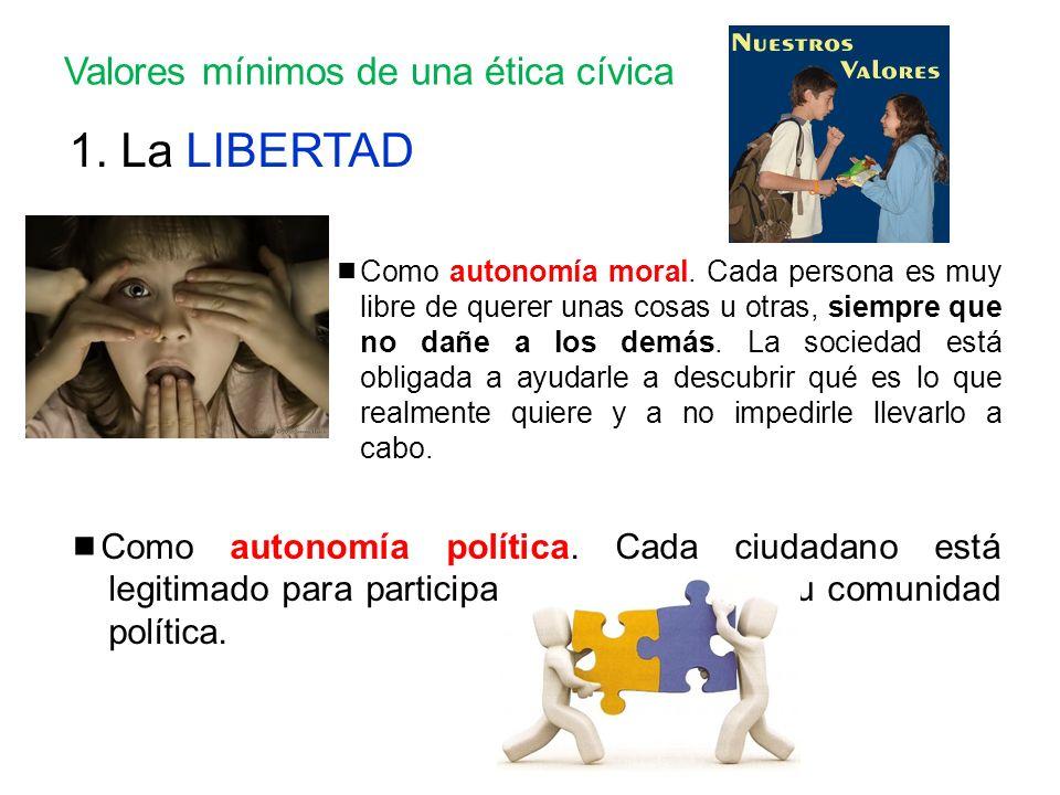 Valores mínimos de una ética cívica 1.La LIBERTAD Como autonomía moral.
