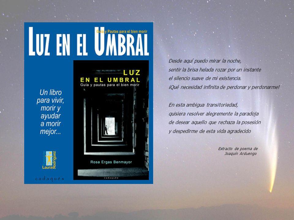 Extracto de poema de Joaquín Arduengo Desde aquí puedo mirar la noche, sentir la brisa helada rozar por un instante el silencio suave de mi existencia