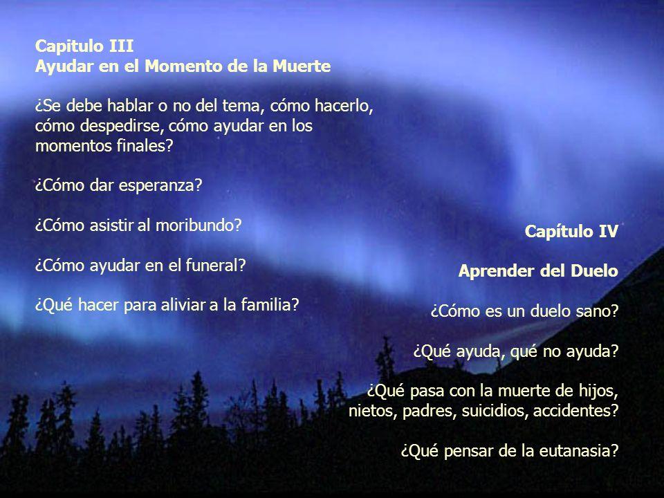 Capitulo III Ayudar en el Momento de la Muerte ¿Se debe hablar o no del tema, cómo hacerlo, cómo despedirse, cómo ayudar en los momentos finales? ¿Cóm