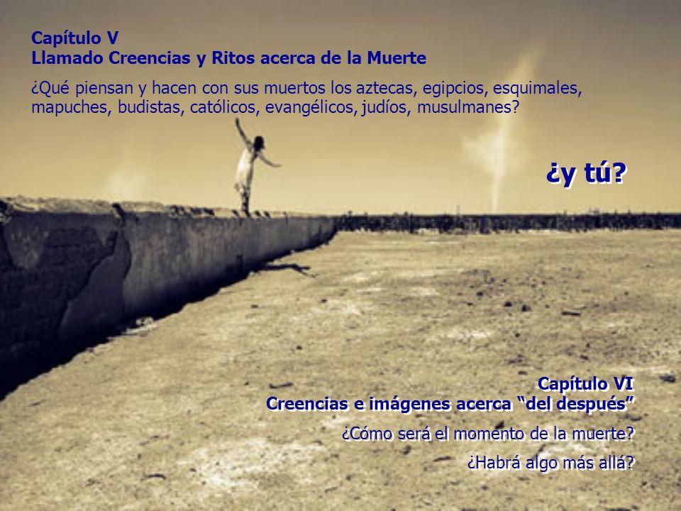 Capítulo V Llamado Creencias y Ritos acerca de la Muerte ¿Qué piensan y hacen con sus muertos los aztecas, egipcios, esquimales, mapuches, budistas, c