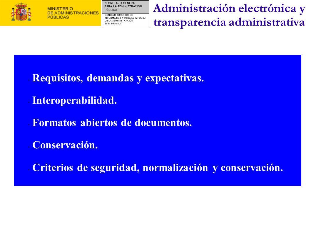 CONSEJO SUPERIOR DE INFORMÁTICA Y PARA EL IMPULSO DE LA ADMINISTRACIÓN ELECTRÓNICA SECRETARÍA GENERAL PARA LA ADMINISTRACIÓN PÚBLICA Requisitos Defensa del interés general Transparencia Eficacia y eficiencia Seguridad Conservación Accesibilidad Interoperabilidad Protección de modalidades lingüísticas Demandas y expectativas Libertad de elección Procesador de texto Navegador Entorno operativo Existencia de alternativas Interoperabilidad Independencia tecnológica Accesibilidad Economía de medios Longevidad / carácter perenne Elección de idioma Administración electrónica y transparencia administrativa Interacción entre la Administración y los ciudadanos: intercambio de documentos en soporte electrónico