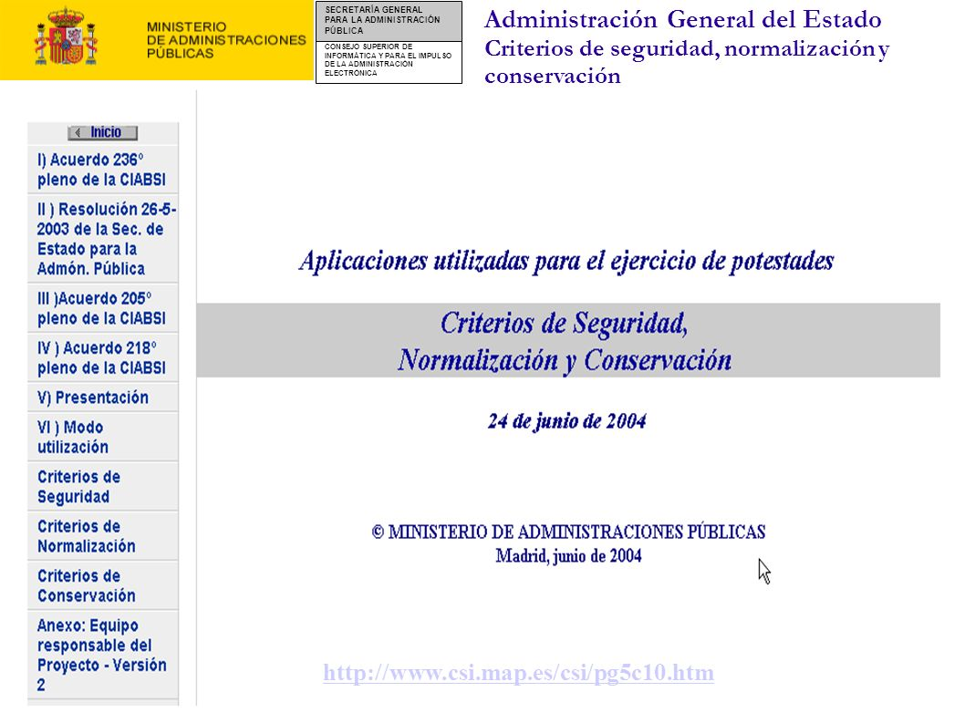 CONSEJO SUPERIOR DE INFORMÁTICA Y PARA EL IMPULSO DE LA ADMINISTRACIÓN ELECTRÓNICA SECRETARÍA GENERAL PARA LA ADMINISTRACIÓN PÚBLICA http://www.csi.map.es/csi/pg5c10.htm Administración General del Estado Criterios de seguridad, normalización y conservación Principios recogidos: Se debe considerar la oferta global de software.