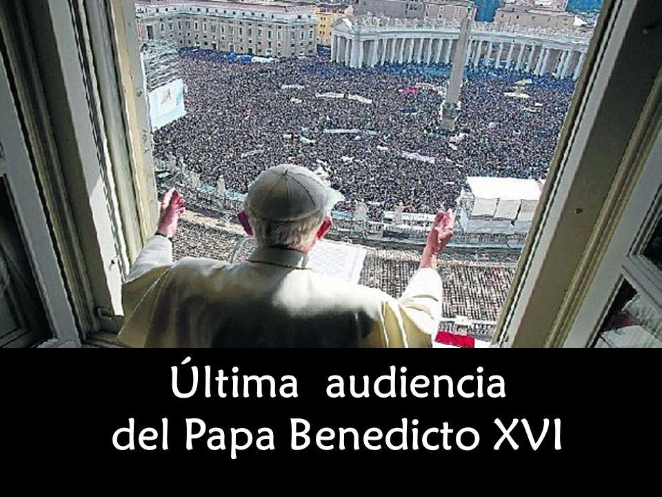 Última audiencia del Papa Benedicto XVI Última audiencia del Papa Benedicto XVI