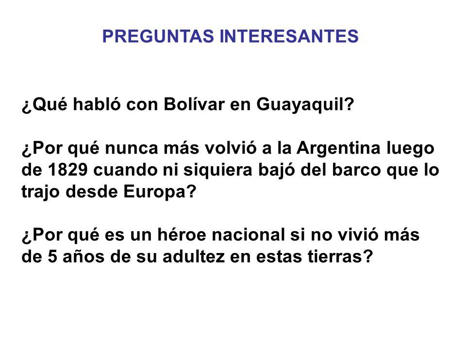¿Qué habló con Bolívar en Guayaquil? ¿Por qué nunca más volvió a la Argentina luego de 1829 cuando ni siquiera bajó del barco que lo trajo desde Europ