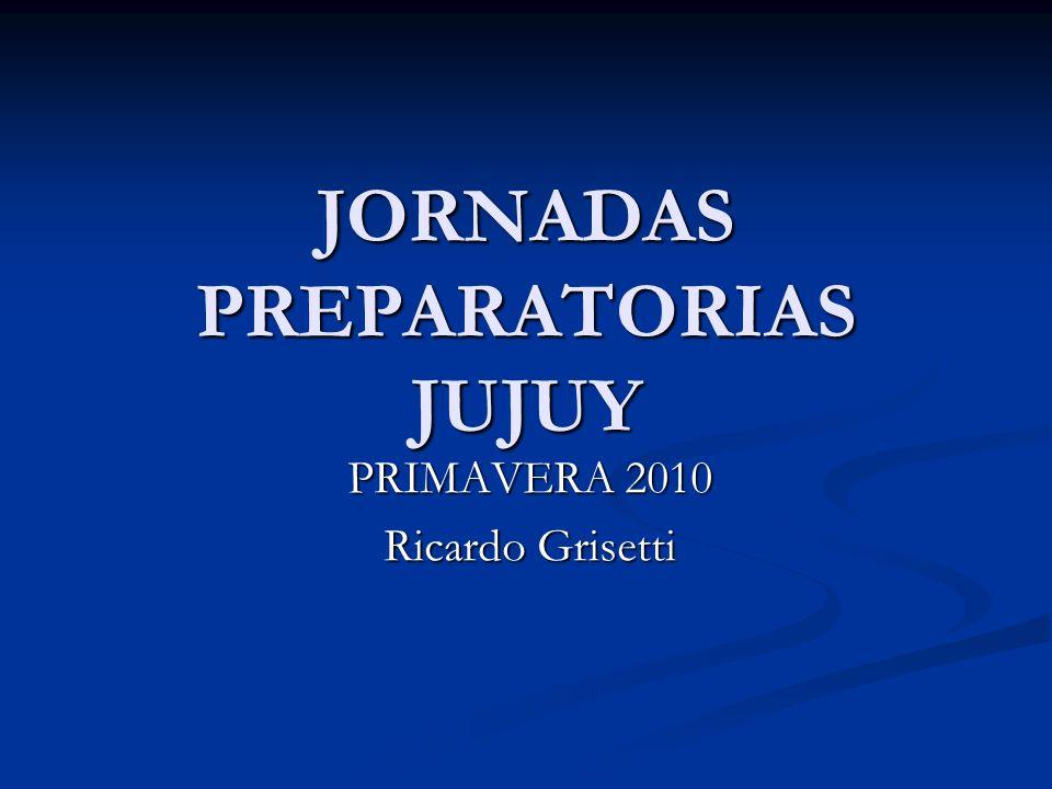 JORNADAS PREPARATORIAS JUJUY PRIMAVERA 2010 Ricardo Grisetti