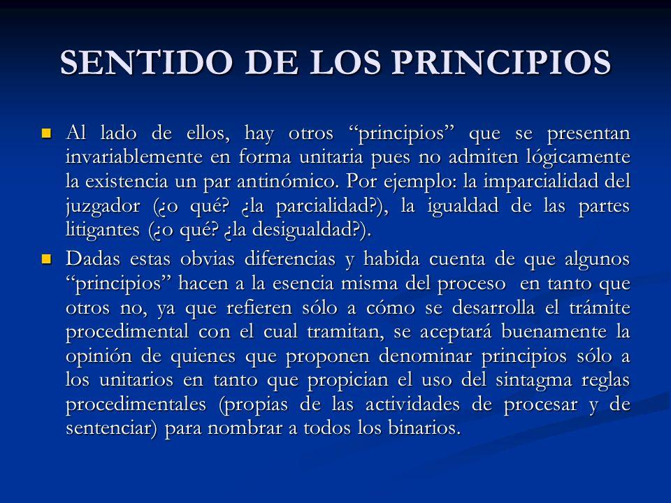 SENTIDO DE LOS PRINCIPIOS Al lado de ellos, hay otros principios que se presentan invariablemente en forma unitaria pues no admiten lógicamente la existencia un par antinómico.