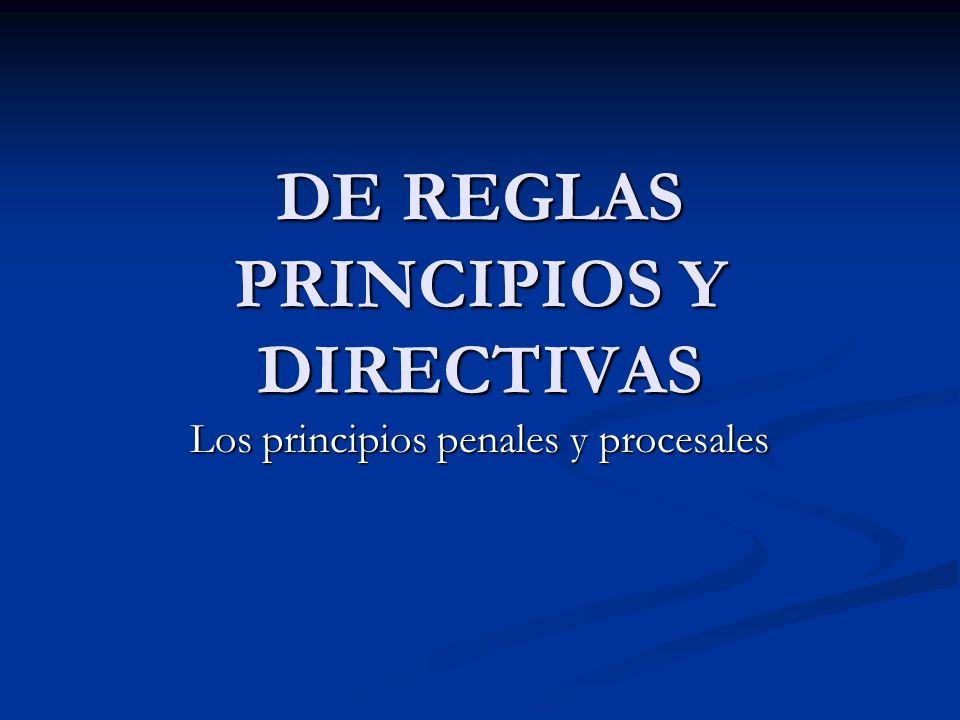 DE REGLAS PRINCIPIOS Y DIRECTIVAS Los principios penales y procesales