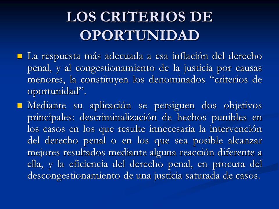 LOS CRITERIOS DE OPORTUNIDAD La respuesta más adecuada a esa inflación del derecho penal, y al congestionamiento de la justicia por causas menores, la constituyen los denominados criterios de oportunidad.