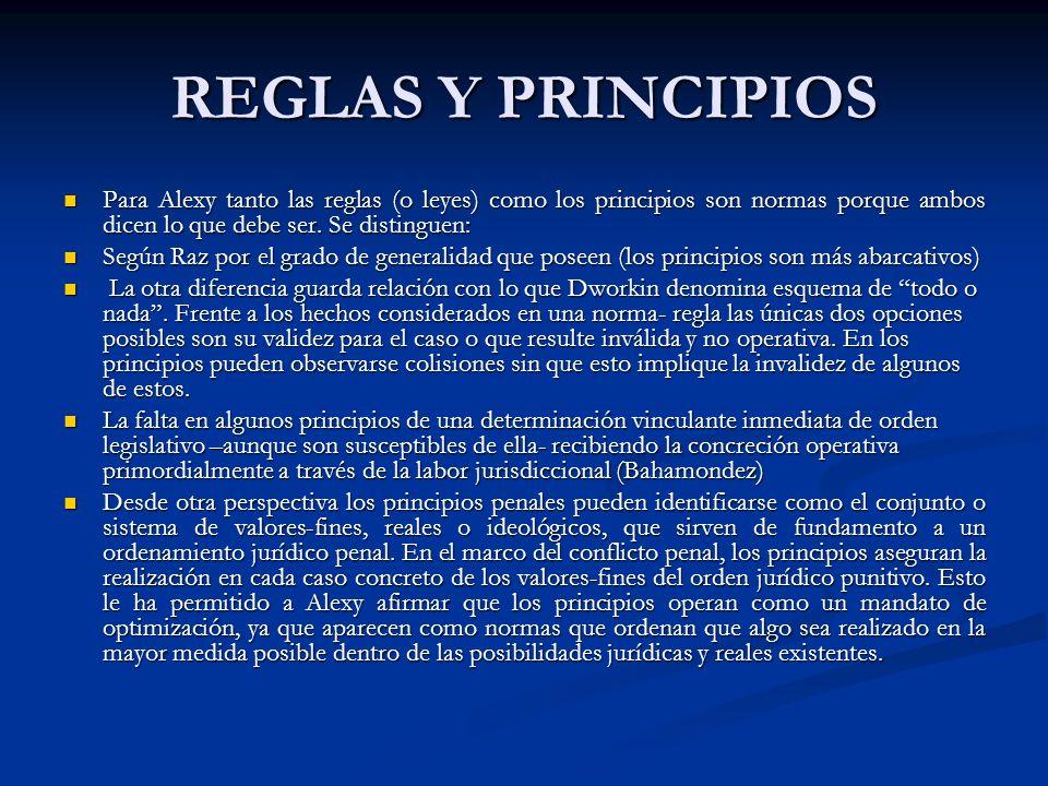 REGLAS Y PRINCIPIOS Para Alexy tanto las reglas (o leyes) como los principios son normas porque ambos dicen lo que debe ser.
