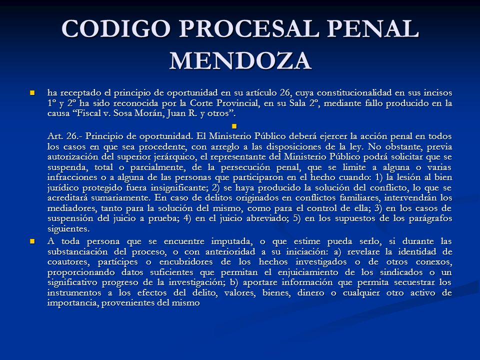 CODIGO PROCESAL PENAL MENDOZA ha receptado el principio de oportunidad en su artículo 26, cuya constitucionalidad en sus incisos 1º y 2º ha sido reconocida por la Corte Provincial, en su Sala 2º, mediante fallo producido en la causa Fiscal v.