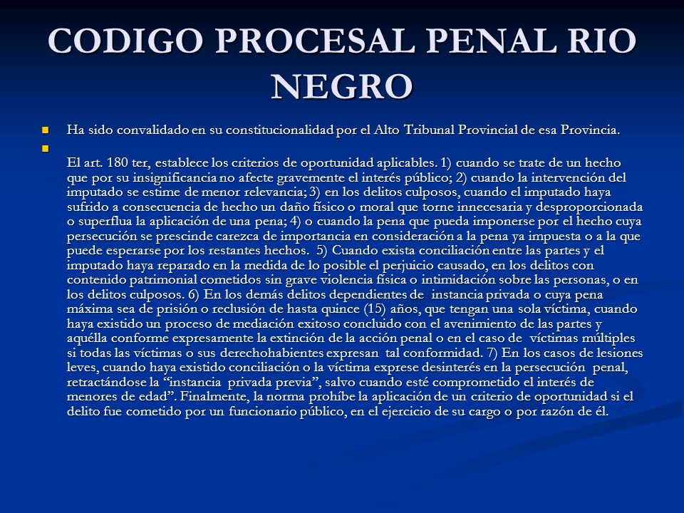 CODIGO PROCESAL PENAL RIO NEGRO Ha sido convalidado en su constitucionalidad por el Alto Tribunal Provincial de esa Provincia.